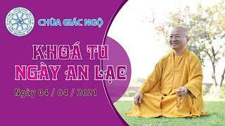 TT. Thích Nhật Từ thuyết giảng trong khóa tu An Lạc tại chùa Giác Ngộ ngày 04/04/2021