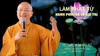 Làm Phật tử hạnh phúc và có giá trị - TT. Thích Nhật Từ