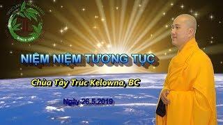 Niệm Niệm Tương Tục - Thầy Thích Pháp Hòa ( Chùa Tây Trúc Kelowna, BC. Ngày 26.5.2019 ),