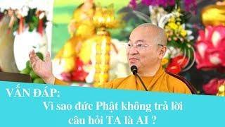 Vấn đáp: Vì sao đức Phật không trả lời câu hỏi TA là AI ? | Thích Nhật Từ