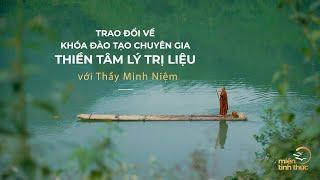 Thầy Minh Niệm | Trao đổi về khóa đào tạo chuyên gia Thiền Tâm lý Trị liệu