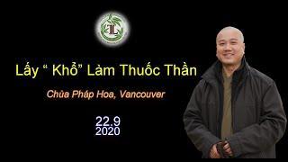"""Lấy """" Khổ"""" Làm Thuốc Thần - Thầy Thích Pháp Hòa ( Chùa Pháp Hoa , Vancouver, ngày 22.9.2020)"""