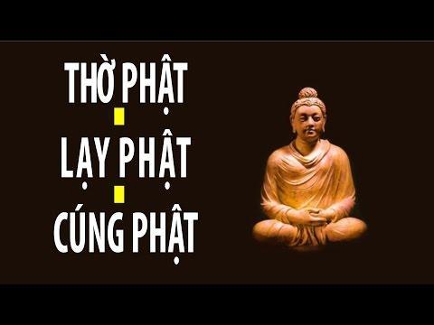 Bước đầu học Phật kỳ 08: Thờ Phật - Lạy Phật - Cúng Phật