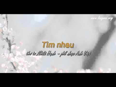Tìm nhau - thơ: Nhất Hạnh -  phổ nhạc: Anh Việt