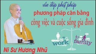 Vấn Đáp: CÂN BẰNG CÔNG VIỆC VÀ CUỘC SỐNG GIA ĐÌNH | Ni Sư Hương Nhũ || Thiên Quang Media