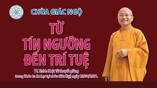 TỪ TÍN NGƯỠNG ĐẾN TRÍ TUỆ - TT. Nhật Từ giảng trong khóa tu An Lạc tại chùa Giác Ngộ ngày 25/4/2021.