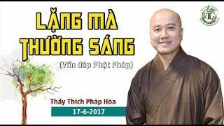 Lặng Mà Thường Sáng ( Vấn Đáp ) - Thầy Thích Pháp Hòa (June 17, 2017 )