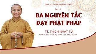 Bài 10: Ba nguyên tắc dạy Phật pháp - TT. Thích Nhật Từ
