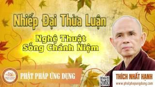 Nhiếp Đại Thừa Luận - Nghệ Thuật Sống Chánh Niệm - Thầy Thích Nhất Hạnh giảng