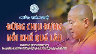 ĐỪNG CHỊU ĐỰNG NỖI KHỔ QUÁ LÂU- TT. Nhật Từ giảng trong khóa tu TTHP tại chùa Giác Ngộ ngày 2/5/2021