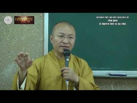 Dẫn nhập Triết học Phật giáo (2014) 02: Tổng quan về Nguyên thủy và Đại thừa