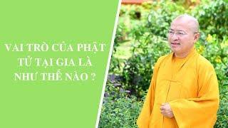 Vai trò của Phật tử tại gia là như thế nào ? | Thích Nhật Từ