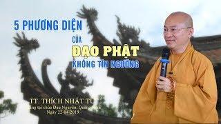 Năm phương diện của đạo Phật không tín ngưỡng - TT. Thích Nhật Từ