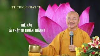 Vấn đáp: Thế nào là người Phật tự Thuận thành ? | TT. Thích Nhật Từ