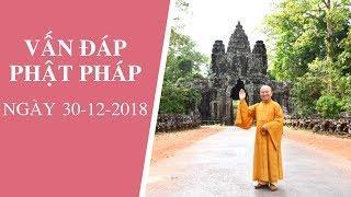 Vấn đáp Phật pháp ngày 30-12-2018 (LIVE) | Thích Nhật Từ