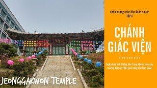 Hành hương chùa Hàn Quốc Online - tập 4: Chánh Giác Viện - Seoul