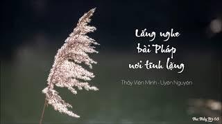 Lắng nghe bài Pháp nơi tĩnh lặng - Thư Thầy Trò 68 | Thầy Viên Minh - Uyên Nguyên