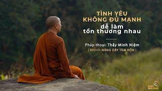 Thầy Minh Niệm | Tình yêu không đủ mạnh dễ làm tổn thương nhau | Trích Radio: Nâng dậy tâm hồn