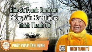 Giáo sư Frank Ramtson phỏng vấn HT. Thích Thanh Từ