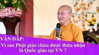 Vấn đáp: Vì sao Phật giáo chưa được thừa nhận là Quốc giáo tại VN ?   Thích Nhật Từ