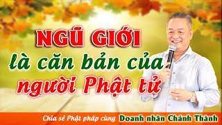 NGŨ GIỚI LÀ CĂN BẢN CỦA NGƯỜI PHẬT TỬ - Doanh nhân Nguyễn Chánh Thành chia sẻ tại chùa Thiên Quang