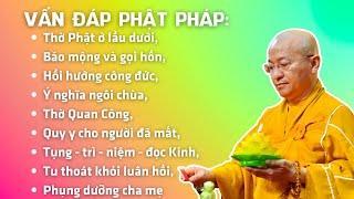 Vấn đáp Phật pháp: Thờ Phật ở lầu dưới, báo mộng và gọi hồn, hồi hướng công đức, ý nghĩa ngôi chùa