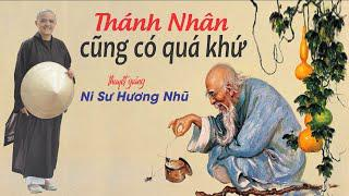 THÁNH NHÂN CŨNG CÓ QUÁ KHỨ || Ni Sư Hương Nhũ || Thiên Quang Media