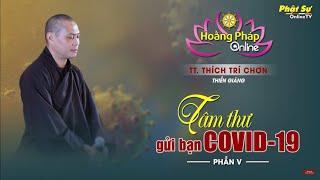 """Thiền Giảng """"Tâm Thư Gửi Bạn Covid19"""" - Thầy Trí Chơn (Phần 5)"""