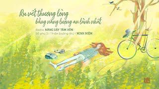MINH NIỆM | Radio NÂNG DẬY TÂM HỒN | Số phụ 02: RU VẾT THƯƠNG LÒNG BẰNG NĂNG LƯỢNG AN LÀNH NHẤT
