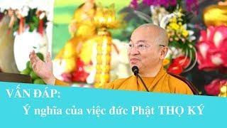 Vấn đáp: Ý nghĩa của việc đức Phật THỌ KÝ | Thích Nhật Từ
