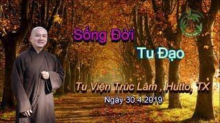 Sống Đời Tu Đạo - Thầy Thích Pháp Hòa ( Chùa Trúc Lâm Hutto , TX Ngày 30.4.2019 )