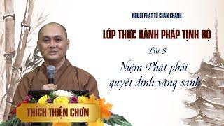 Lớp Tịnh Độ - Bài 8: Niệm Phật phải quyết định vãng sanh - Thích Thiện Chơn