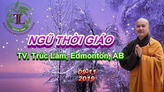 Ngũ Thời Giáo - Thầy Thích Pháp Hòa ( Tv, Trúc Lâm, Edmonton, AB. Ngày 9.11.2019 )