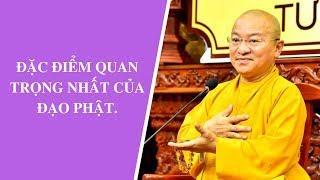 Đặc điểm quan trọng nhất của đạo Phật | Thích Nhật Từ