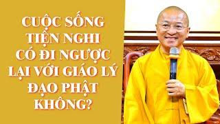 CUỘC SỐNG TIỆN NGHI Có Đi Ngược Lại Với Giáo Lý Đạo Phật Không? | TT. Thích Nhật Từ