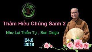 Thâm Hiểu Chúng Sanh 2 ( Như Lai Thiền Tự , Ngày 24.6.2018 )