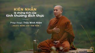 Thầy Minh Niệm | Kiên nhẫn là chứng tích của tình thương đích thực | Trích Radio: Nâng dậy tâm hồn