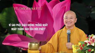 Vấn đáp: Vì sao Phật giáo không THỐNG NHẤT ngày THÀNH ĐẠO của ĐỨC PHẬT ? | TT. Thích Nhật Từ