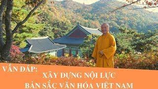 Vấn đáp: Xây dựng Nội lực Bản sắc Văn hóa Việt Nam | Thích Nhật Từ