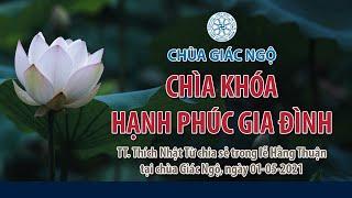 CHÌA KHÓA HẠNH PHÚC GIA ĐÌNH - TT. Nhật Từ chia sẻ trong lễ Hằng Thuận chùa Giác Ngộ, ngày 1-5-2021