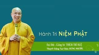 Hành Trì Niệm Phật || Thầy Thích Trí Huệ