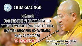 THẦY NHẬT TỪ PHẢN ĐỐI TUỔI TRẺ CƯỜI VỀ TRANH BIẾM HỌA ĐỨC PHẬT Ngày 26-09-2020