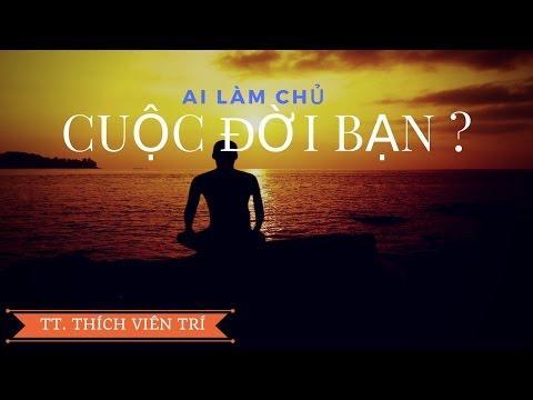 Bước đầu học Phật kỳ 11: Ai làm chủ cuộc đời bạn - phần 1