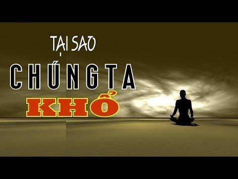 Bước đầu học Phật kỳ 22: Tại sao chúng ta khổ ?