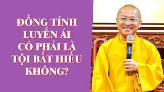 ĐỒNG TÍNH LUYẾN ÁI Có Phải Là TỘI BẤT HIẾU Không? | TT. Thích Nhật Từ