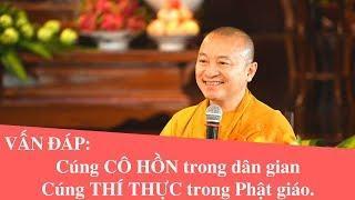 Vấn đáp: Cúng CÔ HỒN trong dân gian và Cúng THÍ THỰC trong Phật giáo | Thích Nhật Từ