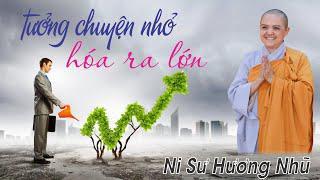 TƯỞNG CHUYỆN NHỎ HÓA RA LỚN || Ni Sư Hương Nhũ || Thiên Quang Media