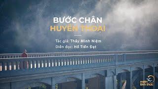 Thầy Minh Niệm | Bước chân huyền thoại | Hồ Tiến Đạt diễn đọc