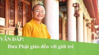 Vấn đáp: Đưa Phật giáo đến với giới trẻ | Thích Nhật Từ