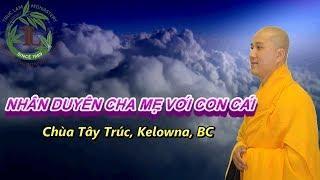 Nhân Duyên Cha Mẹ Với Con Cái - Thầy Thích Pháp Hòa ( Chùa Tây Trúc Kelowna, BC Ngày 9.9.2019 )